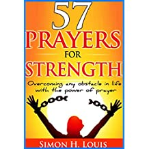57 prayers for strength: Overcoming any obstacle in life with the power of prayer (Faith and modern life Book 2)