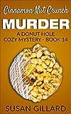img - for Cinnamon Nut Crunch Murder: A Donut Hole Cozy - Book 14 (A Donut Hole Cozy Mystery) book / textbook / text book
