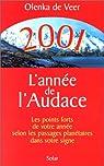 2001, l'année de l'audace. Les Points forts de votre année selon les passages planétaires dans votre signe par De Veer