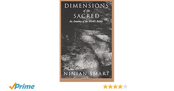 Dimensions Of The Sacred An Anatomy Of The Worlds Beliefs Ninian