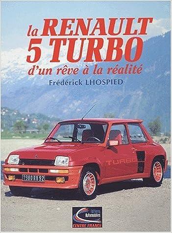 La Renault 5 Turbo. Dun rêve à la réalité: Amazon.es: Frédérick Lhospied: Libros en idiomas extranjeros