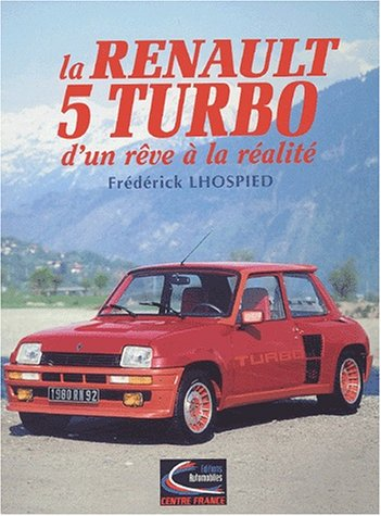 La Renault 5 Turbo. Dun rêve àla réalité: 9782951648128: Amazon.com: Books