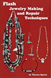 Flash Jewelry Making and Repair Techniques, Therese Spears, 0932255035
