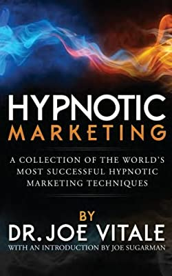 Hypnotic Marketing: A Collection of the World's Most Successful Hypnotic Marketing Techniques