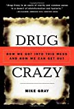 Drug Crazy: How We Got into This Mess and How We Can Get Out by Gray, Mike 1st edition (2000) Paperback