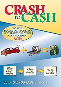 Crash to Cash: To Win Financial Security Get Ready for Your Next Accident Now D. B. Sussman