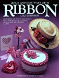 Quick and Easy Ways with Ribbon, Ceci Johnson, 080198498X