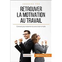 Retrouver la motivation au travail: Conseils pour redonner du sens à son emploi (Coaching pro t. 72) (French Edition)