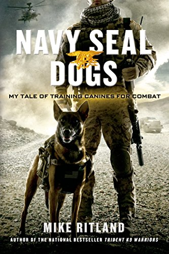 Navy SEAL Dogs: My Tale of Training Canines for Combat by [Ritland, Mike, Brozek, Gary, Feldman, Thea]