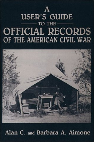 A User's Guide to the Official Records of the American Civil War (The Official Military Atlas Of The Civil War)