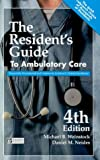 The Resident's Guide to Ambulatory Care : Frequently Encountered and Commonly Confused Clinical Conditions, Weinstock, Michael B. and Neides, Daniel M., 189001835X