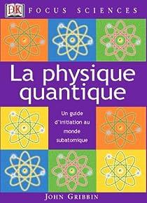 Physique quantique - Un guide d'initiation au monde subatomique par Gribbin