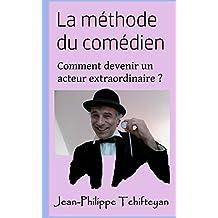 La méthode du comédien: Comment devenir un acteur extraordinaire ? (French Edition)