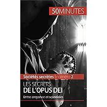 Les secrets de l'Opus Dei: Entre croyance et scandales (Sociétés secrètes t. 2) (French Edition)