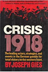 Crisis, 1918;: The leading actors, strategies, and events in the German gamble for total victory on the Western Front Hardcover