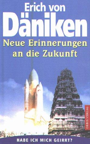 Neue Erinnerungen an die Zukunft Gebundenes Buch – 1. Januar 1999 Erich von Däniken Orbis 3572100380