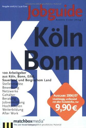 Jobguide Köln/Bonn 2006/07: 100 Arbeitgeber aus Köln, Bonn, Eifel, Sauerland und Bergischem Land
