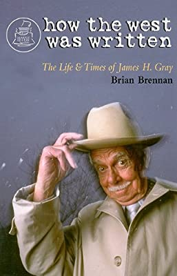 How the West Was Written: The Life & Times of James H. Gray