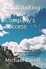 Contributing to Your Company's Success: Coaching Yourself for Improved Performance (Inner Work of Work) Paperback