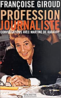 Profession journaliste. Conversations avec Martine de Rabaudy par Giroud