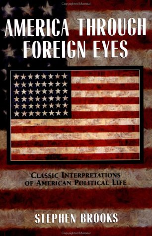 America through Foreign Eyes: Classic Interpretations of American Political Life