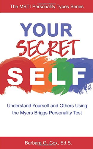 Your Secret Self: Understand Yourself and Others Using the Myers-Briggs Personality Test