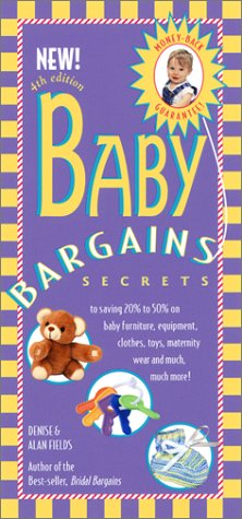 Baby Bargains Secrets To Saving 20 To 50 On Baby Furniture Equipment Clothes Toys Maternity Wear And Much Much More Fields Denise Fields Alan Books