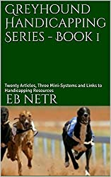 Greyhound Handicapping Series - Book 1: Twenty Articles, Three Mini-Systems and Links to Handicapping Resources
