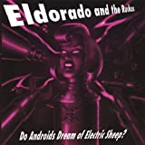 Do Androids Dream of Electric Sheep by Eldorado & The Ruckus (2007-07-17)