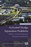 Activated Sludge Separation Problems: Theory, Control Measures, Practical Experiences - Second Edition