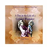 A Day in the Life of a Colonial Wigmaker, Kathy Wilmore, 0823954269