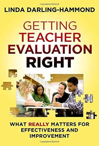 Getting Teacher Evaluation Right: What Really Matters for Effectiveness and Improvement by Linda Darling-Hammond (2013-04-26)