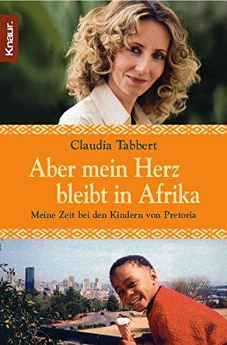 Aber mein Herz bleibt in Afrika: Meine Zeit bei den Kindern von Pretoria