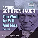 The World as Will and Idea, Volume 2 Audiobook by Arthur Schopenhauer Narrated by Leighton Pugh