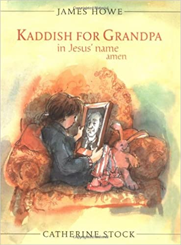 Descargas de libros digitales gratis Kaddish for Grandpa in Jesus' Name Amen (Booklist Editor's Choice. Books for Youth (Awards)) PDF CHM ePub by James Howe