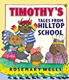 Timothy's Tales from Hilltop School, Rosemary Wells, 0142401560