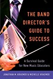 The New Band Director's Guide to Success 1st Edition