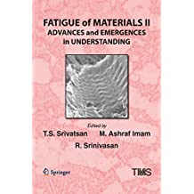 Fatigue of Materials II: Advances and Emergences in Understanding (The Minerals, Metals & Materials Series)