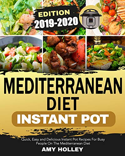 Mediterranean Diet Instant Pot 2019-2020: Quick, Easy and Delicious Instant Pot Recipes For Busy People On The Mediterranean Diet ()
