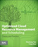 Optimized Cloud Resource Management and Scheduling : Theory and Practice, Tian, Wenhong and Zhao, Yong, 0128014768