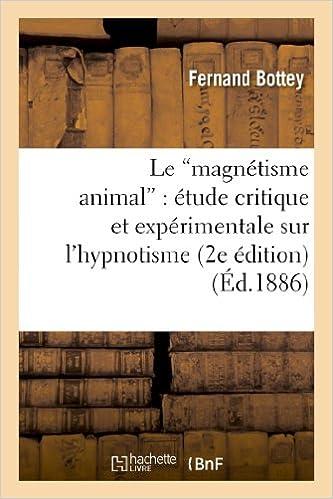 Livre gratuits en ligne Le magnétisme animal : étude critique et expérimentale sur l'hypnotisme ou sommeil nerveux: provoqué chez les sujets sains, léthargie, catalepsie, somnambulisme, suggestions, etc. (2e édition) pdf, epub