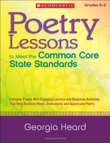 Poetry Lessons to Meet the Common Core State Standards: Exemplar Poems with Engaging Lessons and Response Activities That Help Students Read, Understa by Georgia Heard (1-Jan-2013) Paperback