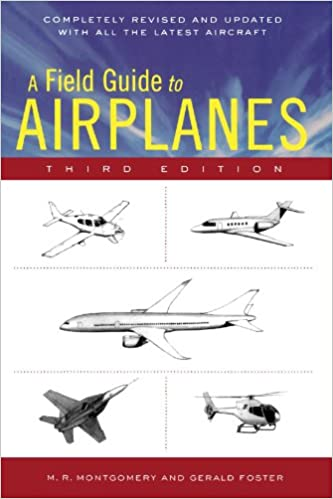 A Field Guide to Airplanes, Third Edition: M  R  Montgomery, Gerald