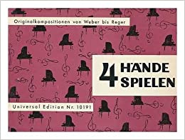 Vier Hande spielen = Tunes for four hands = Pour jouer a quatre mains : Originalkompositionen von Weber bis Reger = original compositions from Weber to Reger = compositions originales de Weber a Reger