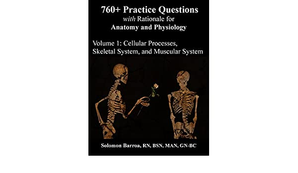 760 Practice Questions With Rationale For Anatomy And Physiology