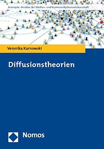 Diffusionstheorien (Konzepte. Ansatze Der Medien- Und Kommunikationswissenschaft)