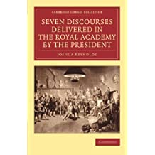 Seven Discourses Delivered in the Royal Academy by the President (Cambridge Library Collection - Art and Architecture) by Joshua Reynolds (2014-11-26)