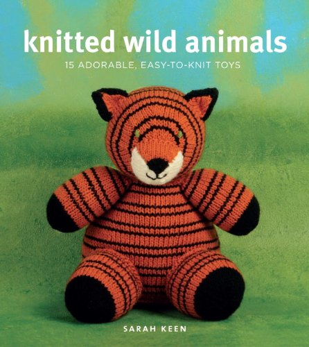Knitted Wild Animals 15 Adorable Easy To Knit Toys Sarah Keen