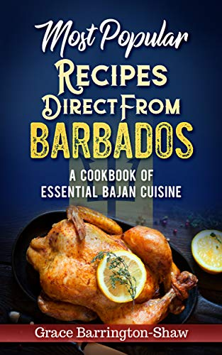 Most Popular Recipes Direct from Barbados: A Cookbook of Essential Bajan Cuisine by Grace Barrington-Shaw