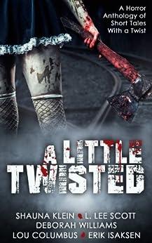 A Little Twisted by [Klein, Shauna, Columbus, Lou, Scott, L. Lee, Williams, Deborah, Isaksen, Erik]